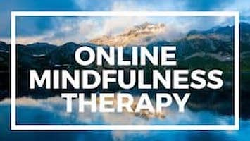 Online Mindfulness Therapy - Talk to a therapist online